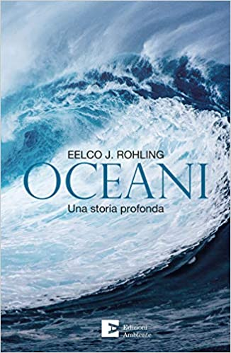 Oceani. Una storia profonda di Eelco J. Rohling