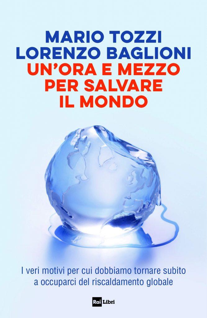 Un'ora e mezzo per salvare il mondo di Mario Tozzi e Lorenzo Baglioni (Rai Libri)